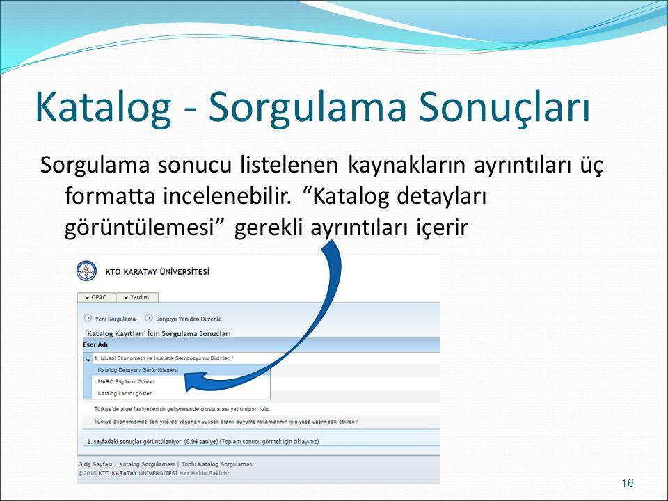 Katalog - Sorgulama Sonuçları Sorgulama sonucu listelenen kaynakların ayrıntıları üç formatta incelenebilir.