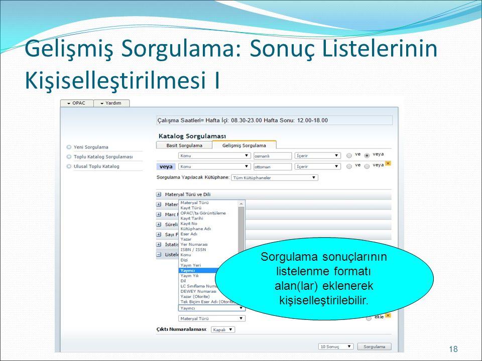 Gelişmiş Sorgulama: Sonuç Listelerinin Kişiselleştirilmesi I 18 Sorgulama sonuçlarının listelenme formatı alan(lar) eklenerek kişiselleştirilebilir.