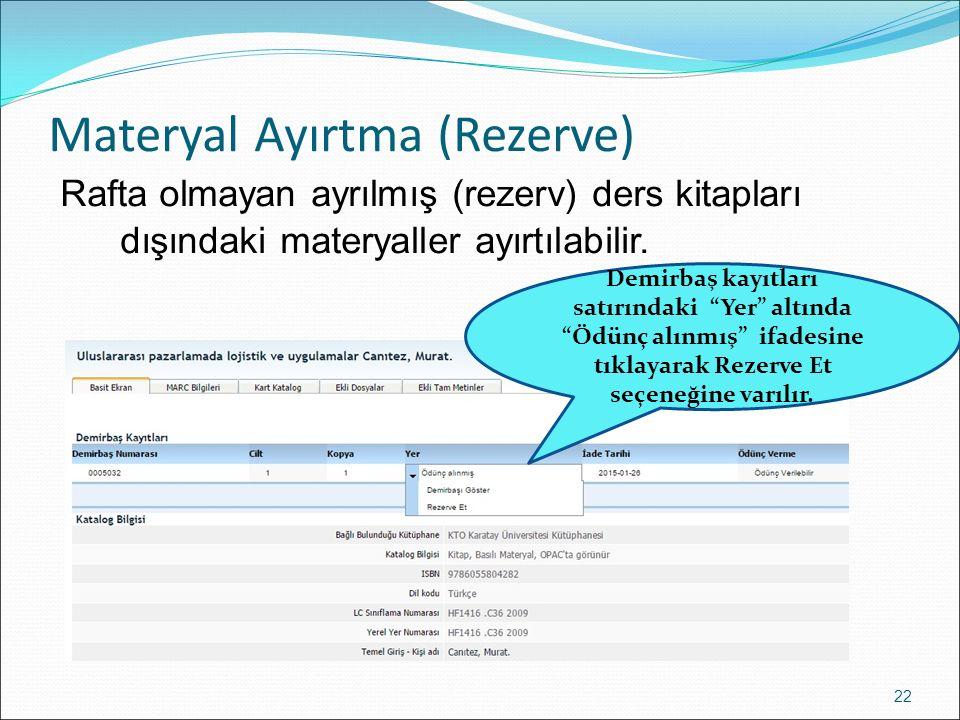 Materyal Ayırtma (Rezerve) 22 Rafta olmayan ayrılmış (rezerv) ders kitapları dışındaki materyaller ayırtılabilir.