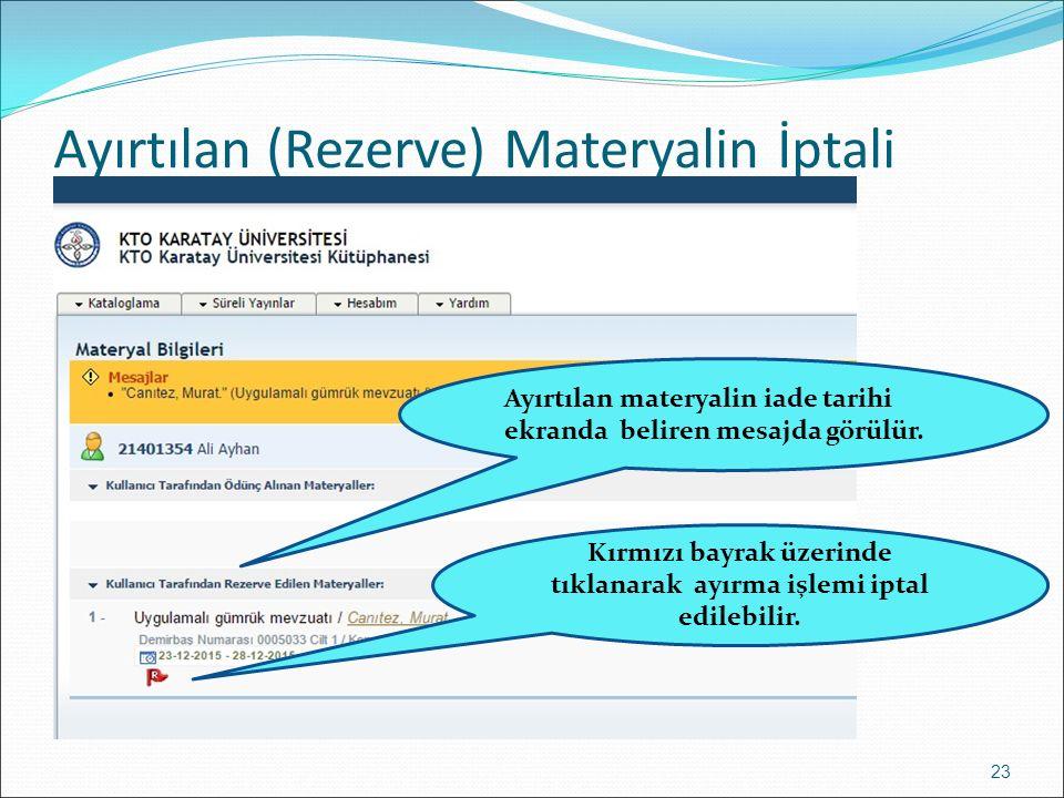 Ayırtılan (Rezerve) Materyalin İptali 23 Ayırtılan materyalin iade tarihi ekranda beliren mesajda görülür.