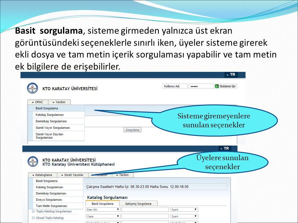 Basit sorgulama, sisteme girmeden yalnızca üst ekran görüntüsündeki seçeneklerle sınırlı iken, üyeler sisteme girerek ekli dosya ve tam metin içerik sorgulaması yapabilir ve tam metin ek bilgilere de erişebilirler.