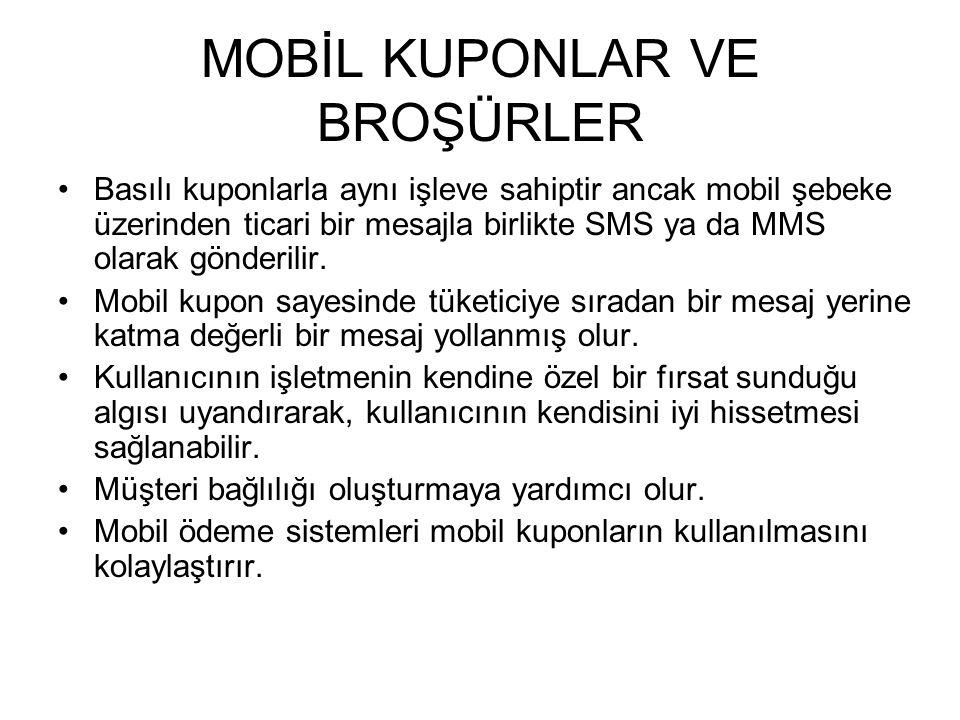 MOBİL KUPONLAR VE BROŞÜRLER Basılı kuponlarla aynı işleve sahiptir ancak mobil şebeke üzerinden ticari bir mesajla birlikte SMS ya da MMS olarak gönderilir.