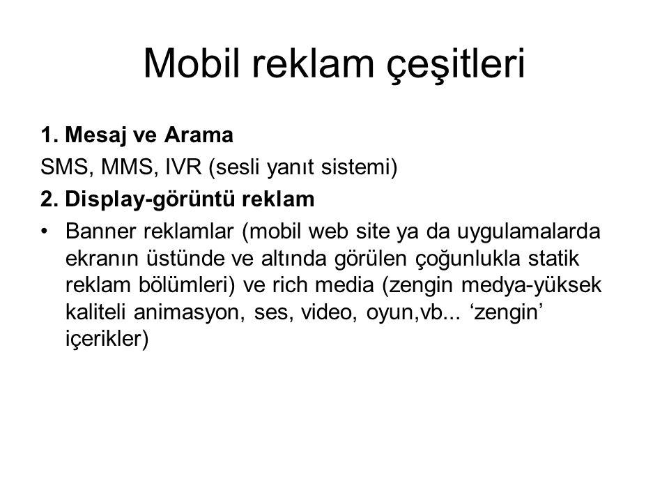 Mobil reklam çeşitleri 1. Mesaj ve Arama SMS, MMS, IVR (sesli yanıt sistemi) 2.
