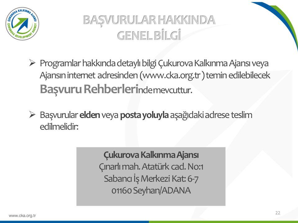  Programlar hakkında detaylı bilgi Çukurova Kalkınma Ajansı veya Ajansın internet adresinden (www.cka.org.tr ) temin edilebilecek Başvuru Rehberleri nde mevcuttur.