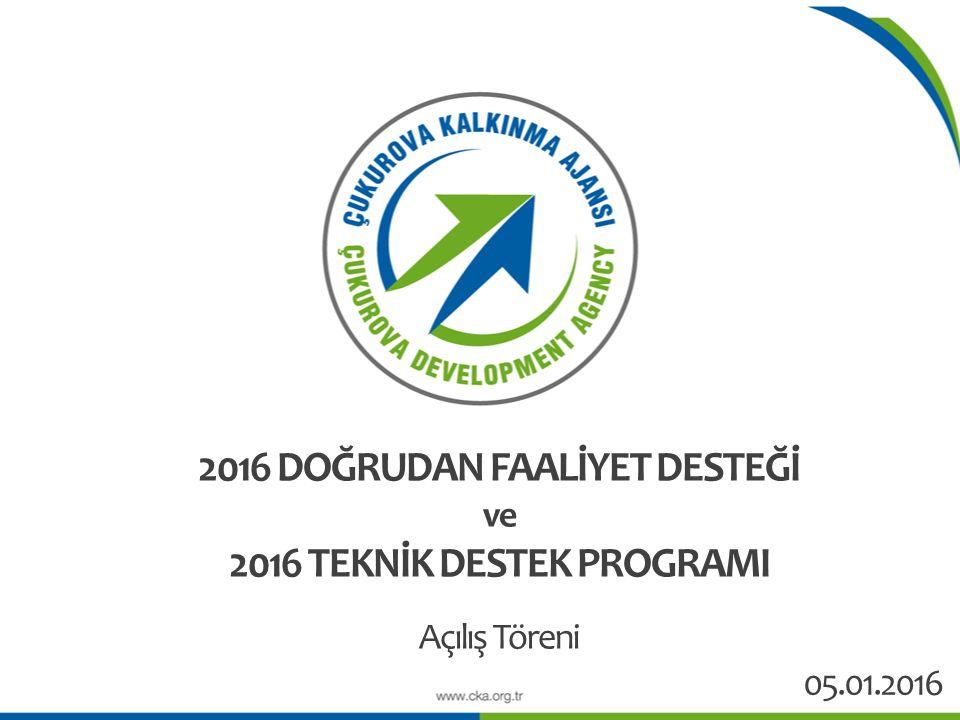 2016 DOĞRUDAN FAALİYET DESTEĞİ ve 2016 TEKNİK DESTEK PROGRAMI Açılış Töreni 05.01.2016