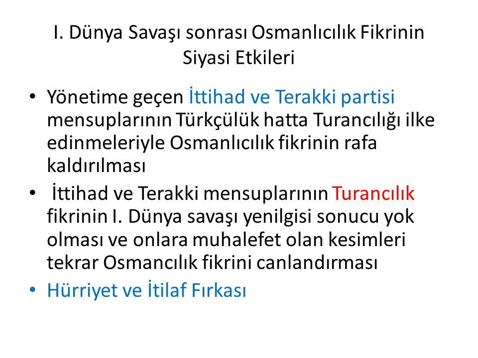 I. Dünya Savaşı sonrası Osmanlıcılık Fikrinin Siyasi Etkileri Yönetime geçen İttihad ve Terakki partisi mensuplarının Türkçülük hatta Turancılığı ilke