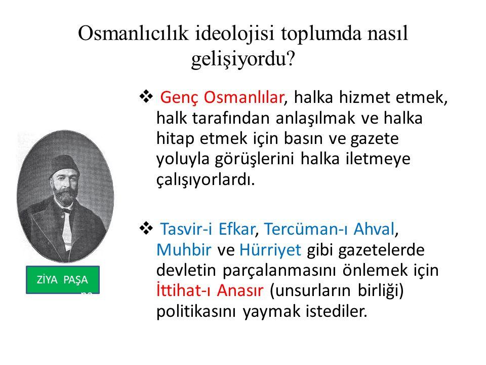 Osmanlıcılık ideolojisi toplumda nasıl gelişiyordu.