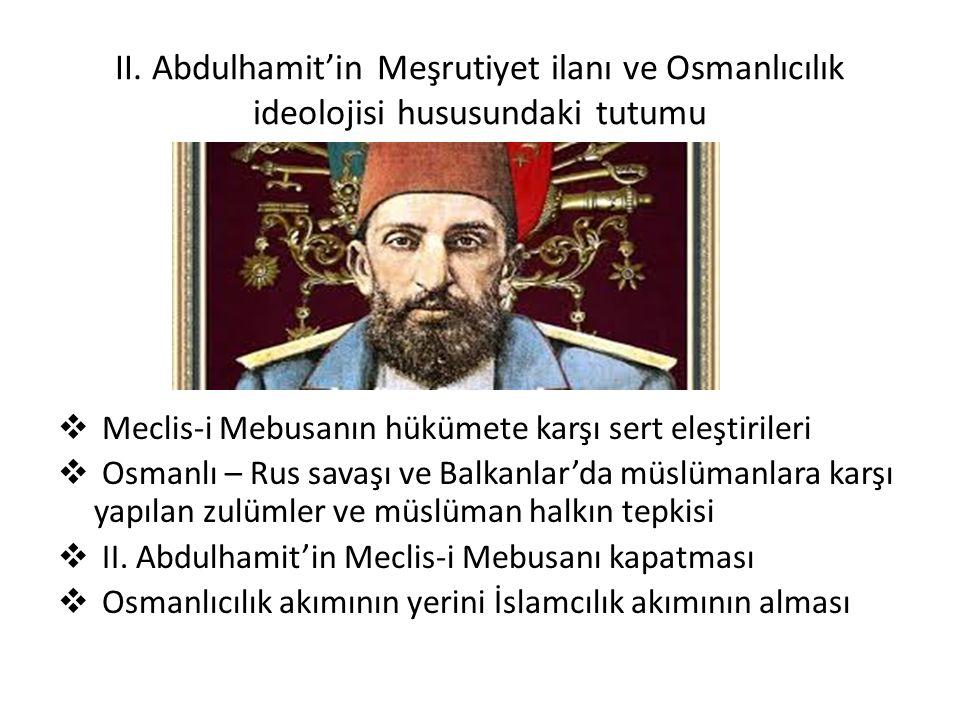 II. Abdulhamit'in Meşrutiyet ilanı ve Osmanlıcılık ideolojisi hususundaki tutumu  Meclis-i Mebusanın hükümete karşı sert eleştirileri  Osmanlı – Rus