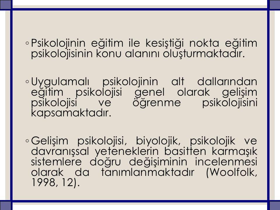◦ Psikolojinin eğitim ile kesiştiği nokta eğitim psikolojisinin konu alanını oluşturmaktadır.