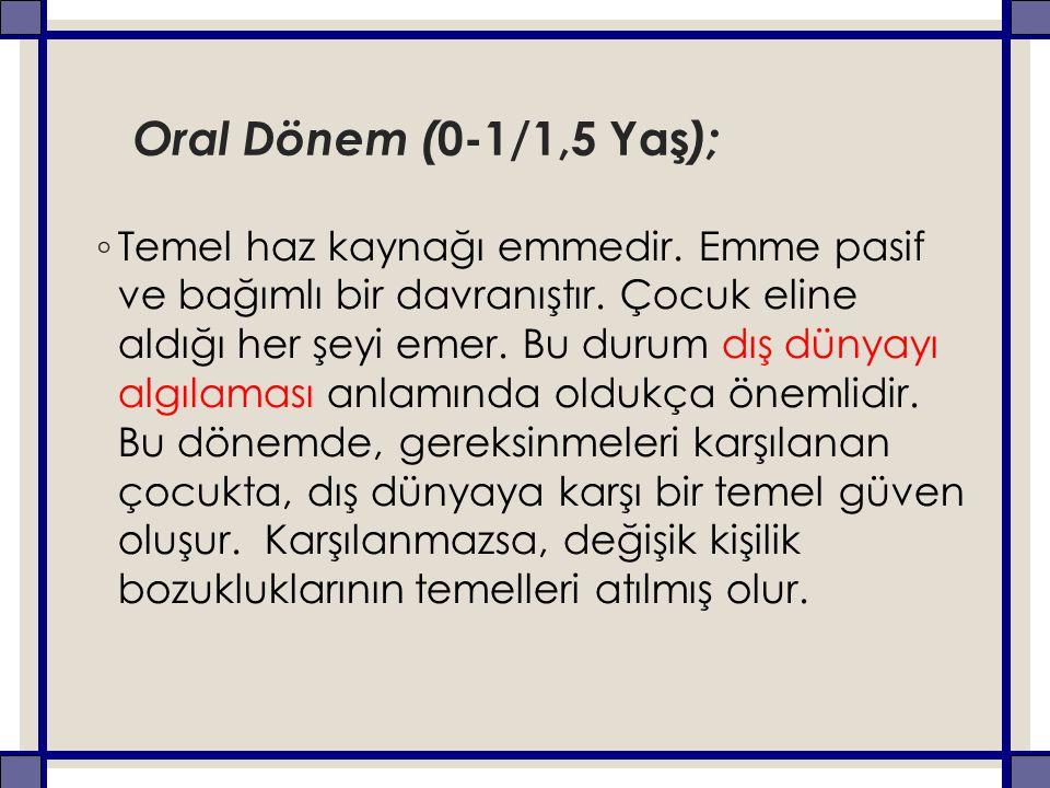 Oral Dönem ( 0-1/1,5 Yaş ); ◦ Temel haz kaynağı emmedir.