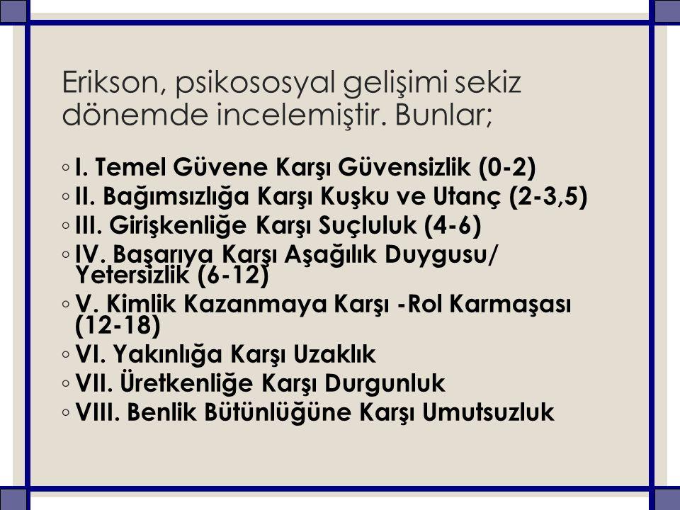 Erikson, psikososyal gelişimi sekiz dönemde incelemiştir.
