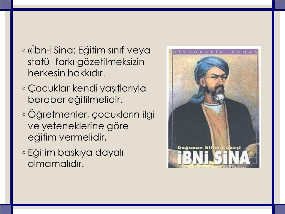 ◦ «İbn-i Sina: Eğitim sınıf veya statü farkı gözetilmeksizin herkesin hakkıdır.