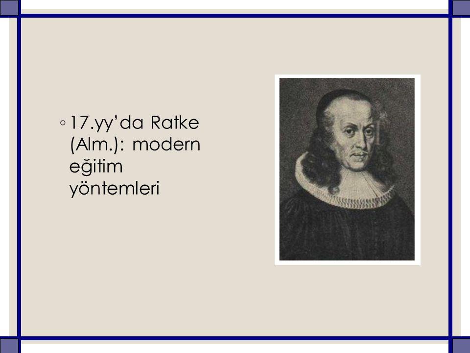 ◦ 17.yy'da Ratke (Alm.): modern eğitim yöntemleri