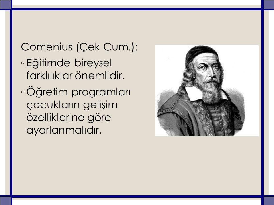 Comenius (Çek Cum.): ◦ Eğitimde bireysel farklılıklar önemlidir.