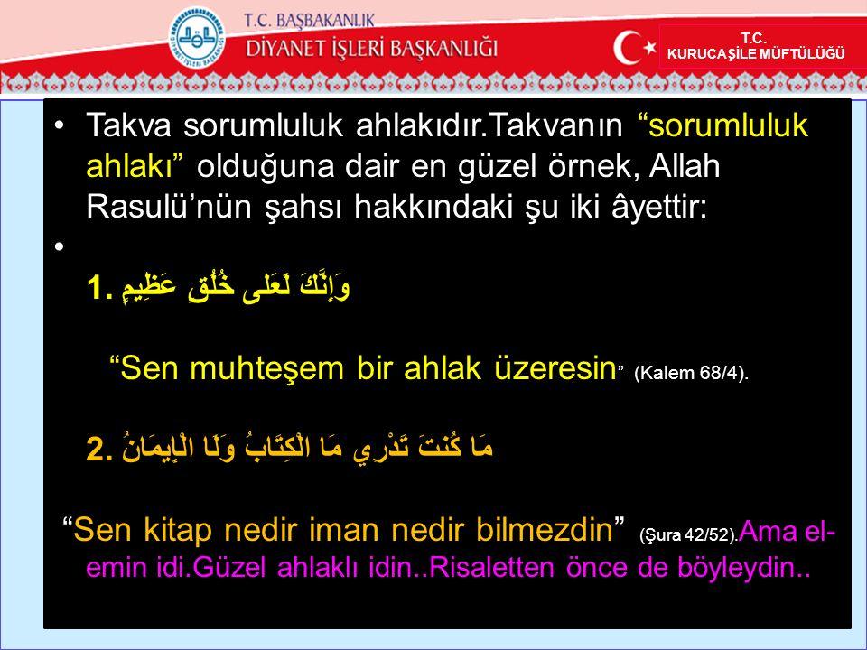 """Takva sorumluluk ahlakıdır.Takvanın """"sorumluluk ahlakı"""" olduğuna dair en güzel örnek, Allah Rasulü'nün şahsı hakkındaki şu iki âyettir: 1. وَإِنَّكَ ل"""