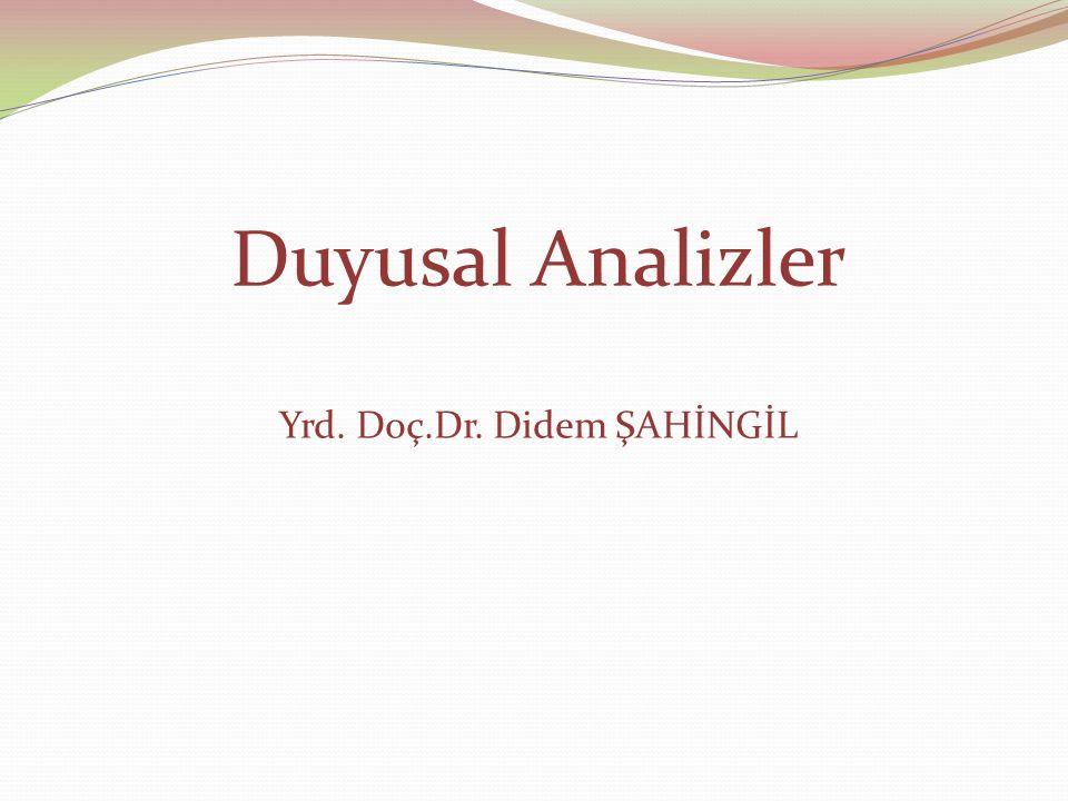 Duyusal Analizler Yrd. Doç.Dr. Didem ŞAHİNGİL