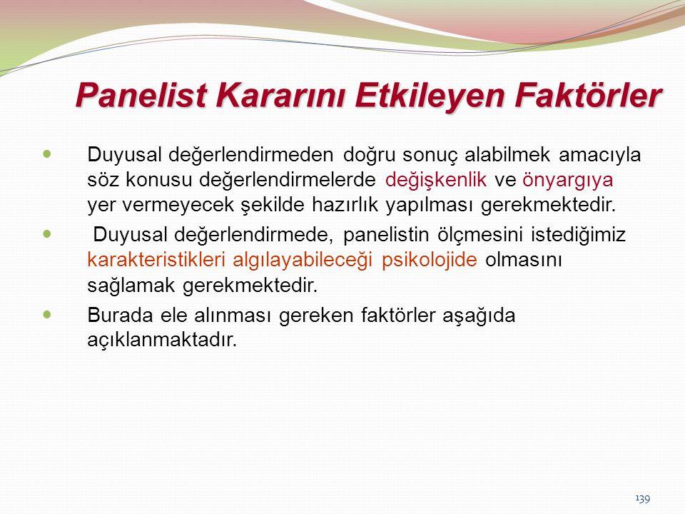 139 Panelist Kararını Etkileyen Faktörler Duyusal değerlendirmeden doğru sonuç alabilmek amacıyla söz konusu değerlendirmelerde değişkenlik ve önyargı
