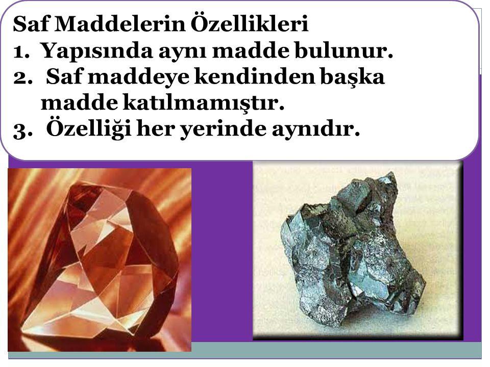 Saf Maddelerin Özellikleri 1.Yapısında aynı madde bulunur.