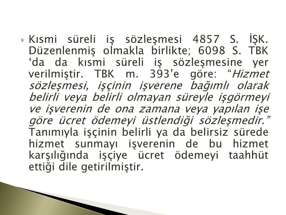  Kısmi süreli iş sözleşmesi 4857 S.İŞK. Düzenlenmiş olmakla birlikte; 6098 S.