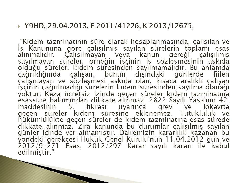  Y9HD, 29.04.2013, E 2011/41226, K 2013/12675, Kıdem tazminatının süre olarak hesaplanmasında, çalışılan ve İş Kanununa göre çalışılmış sayılan sürelerin toplamı esas alınmalıdır.