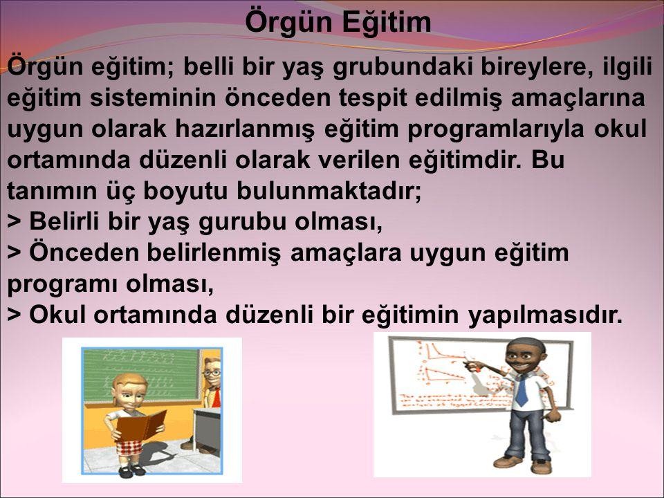 Örgün Eğitim Örgün eğitim; belli bir yaş grubundaki bireylere, ilgili eğitim sisteminin önceden tespit edilmiş amaçlarına uygun olarak hazırlanmış eği