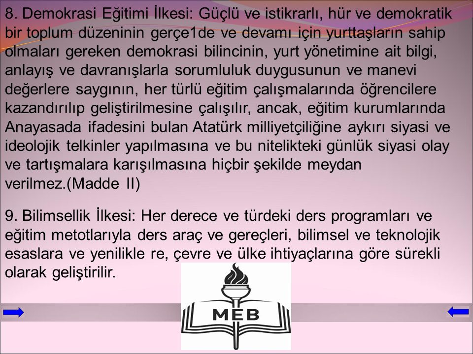 8. Demokrasi Eğitimi İlkesi: Güçlü ve istikrarlı, hür ve demokratik bir toplum düzeninin gerçe1de ve devamı için yurttaşların sahip olmaları gereken d