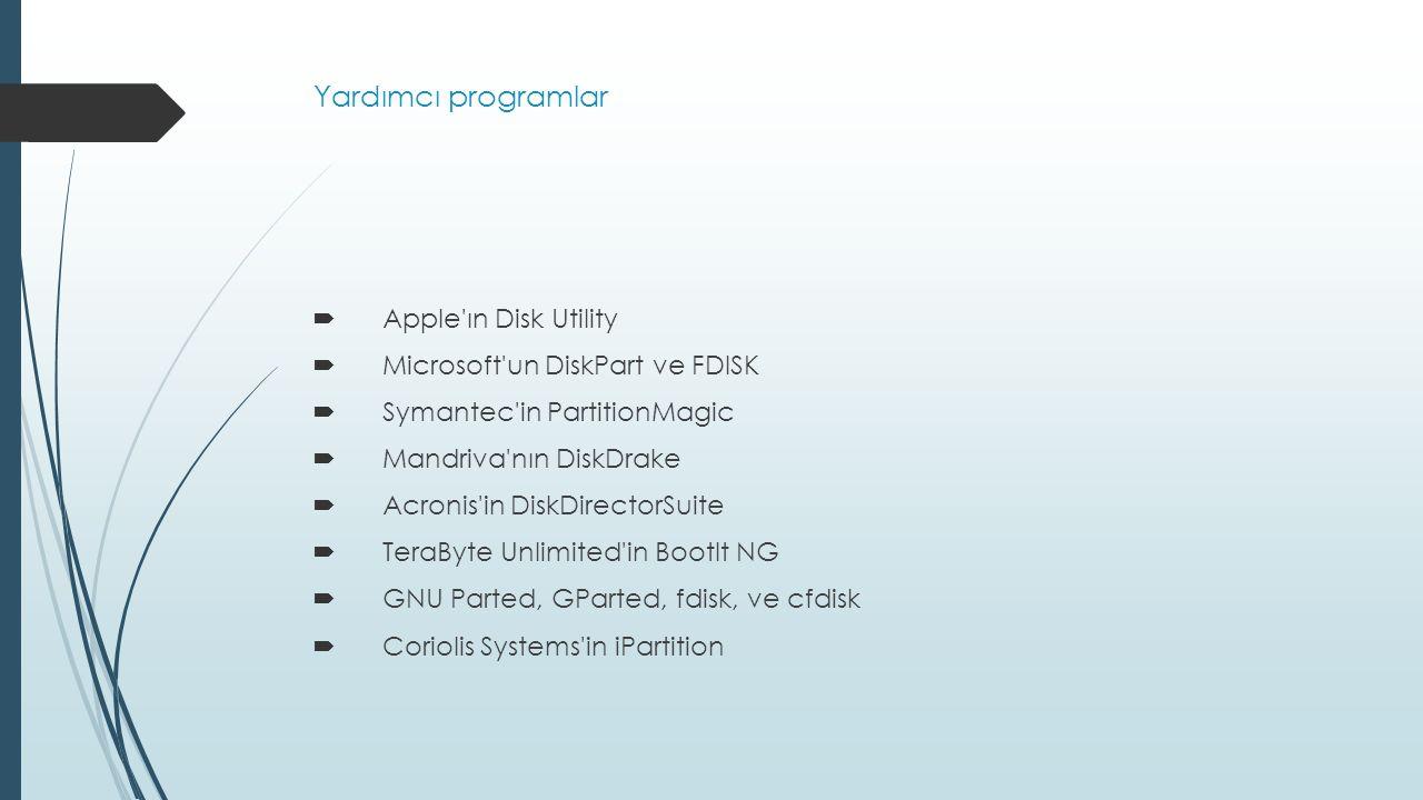 Yardımcı programlar  Apple'ın Disk Utility  Microsoft'un DiskPart ve FDISK  Symantec'in PartitionMagic  Mandriva'nın DiskDrake  Acronis'in DiskDi