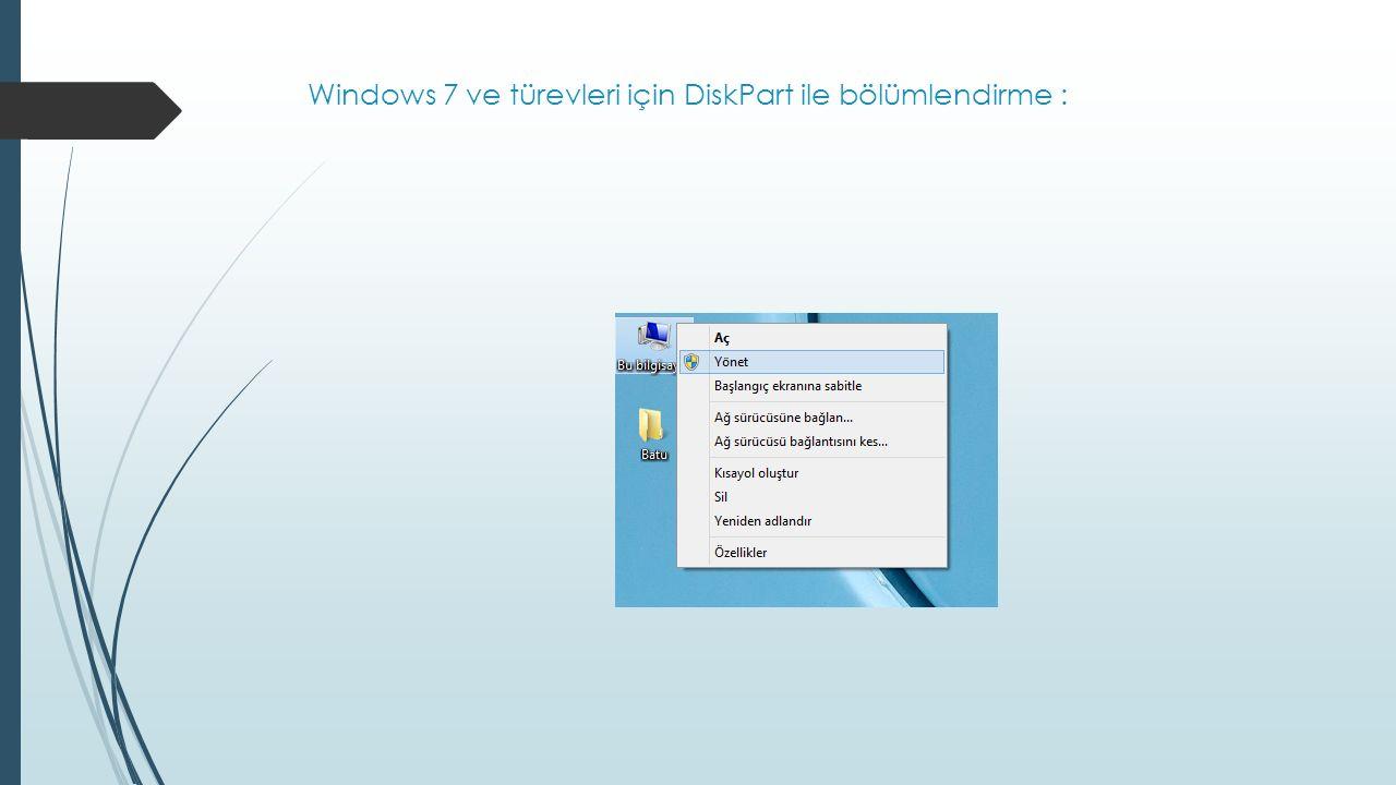Windows 7 ve türevleri için DiskPart ile bölümlendirme :