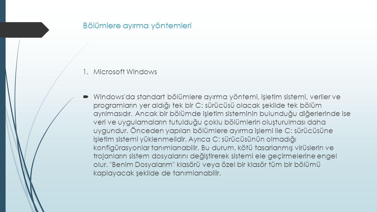 Bölümlere ayırma yöntemleri 1.Microsoft Windows  Windows'da standart bölümlere ayırma yöntemi, işletim sistemi, veriler ve programların yer aldığı te