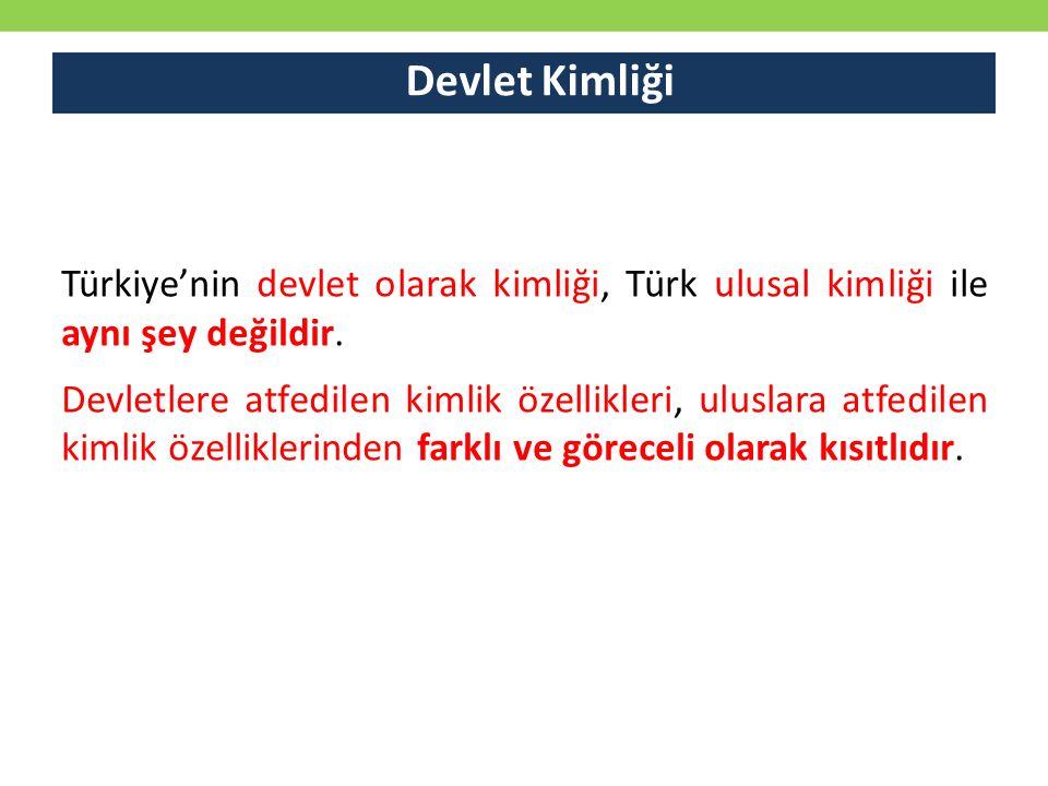 Devlet Kimliği Türkiye'nin devlet olarak kimliği, Türk ulusal kimliği ile aynı şey değildir.