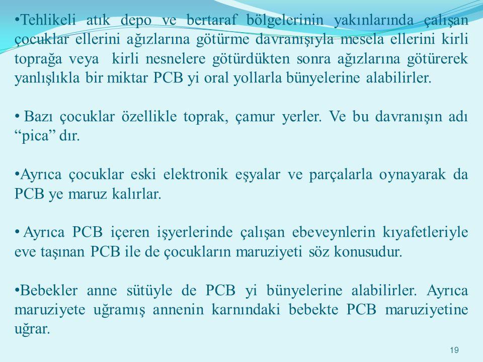 PCB N İ N ÇOCUKLAR ÜZER İ NDEK İ ETK İ LER İ Çocuklar da, yetişkinler gibi PCB ile kirlenmiş gıdaları yiyerek, PCB içeren elektronik aletlerin bulundu