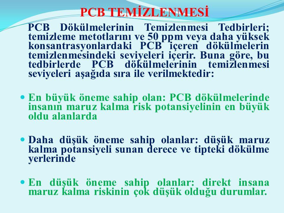 PCB'LERİN DEPOLANMASI VE TASFİYESİ Doğalgaz boru hatlarında meydana gelen PCB bulaşmış katı ve sıvı bütün PCB atıkları EPA şartlarına göre depolanmalı