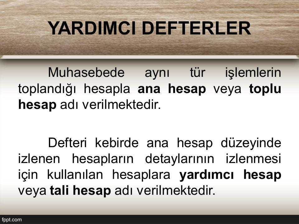 YARDIMCI DEFTERLER Muhasebede aynı tür işlemlerin toplandığı hesapla ana hesap veya toplu hesap adı verilmektedir. Defteri kebirde ana hesap düzeyinde