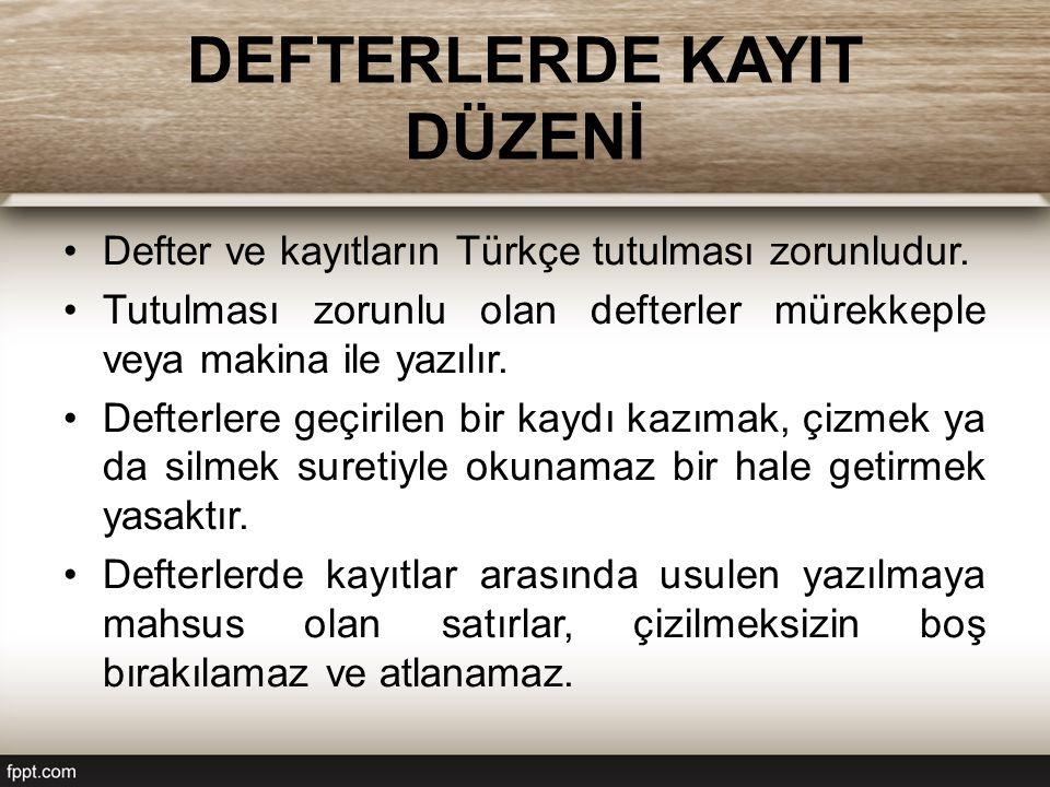 DEFTERLERDE KAYIT DÜZENİ Defter ve kayıtların Türkçe tutulması zorunludur. Tutulması zorunlu olan defterler mürekkeple veya makina ile yazılır. Defter
