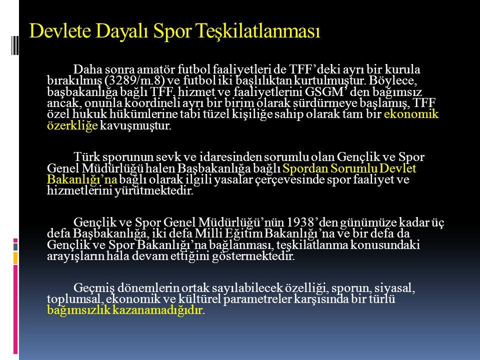 Devlete Dayalı Spor Teşkilatlanması Daha sonra amatör futbol faaliyetleri de TFF'deki ayrı bir kurula bırakılmış (3289/m.8) ve futbol iki başlılıktan kurtulmuştur.