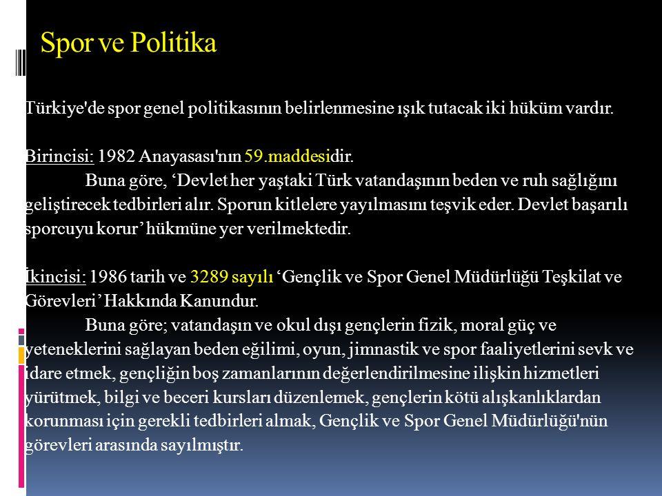 Spor ve Politika Türkiye de spor genel politikasının belirlenmesine ışık tutacak iki hüküm vardır.