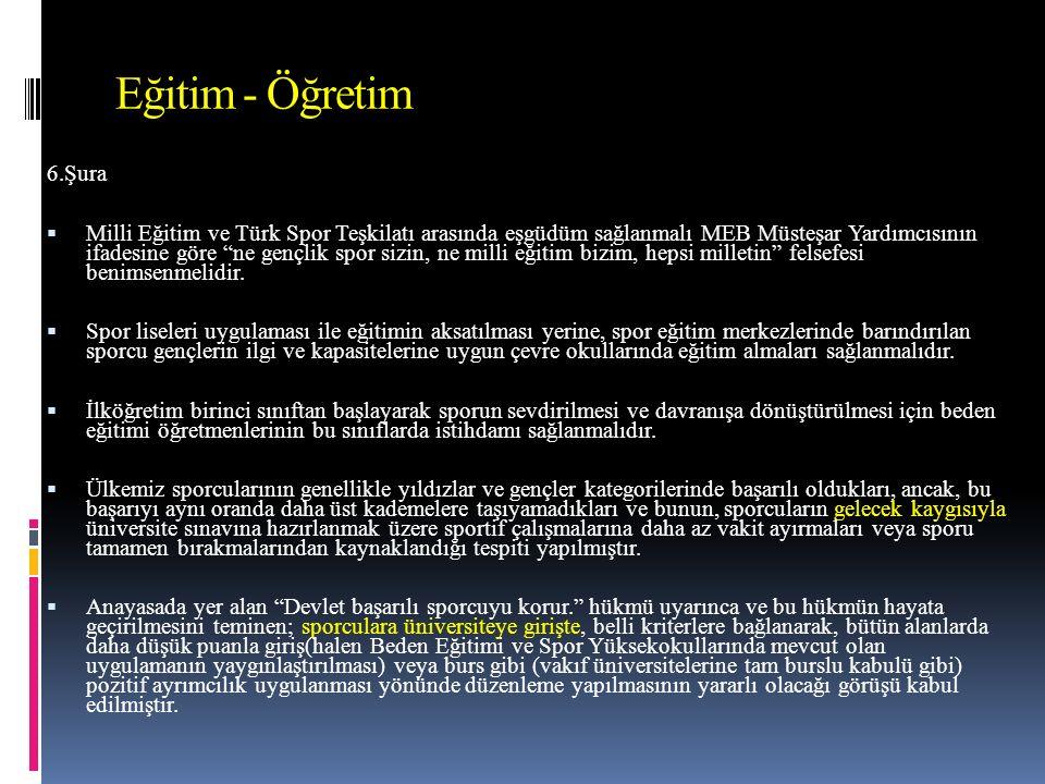 Eğitim - Öğretim 6.Şura  Milli Eğitim ve Türk Spor Teşkilatı arasında eşgüdüm sağlanmalı MEB Müsteşar Yardımcısının ifadesine göre ne gençlik spor sizin, ne milli eğitim bizim, hepsi milletin felsefesi benimsenmelidir.