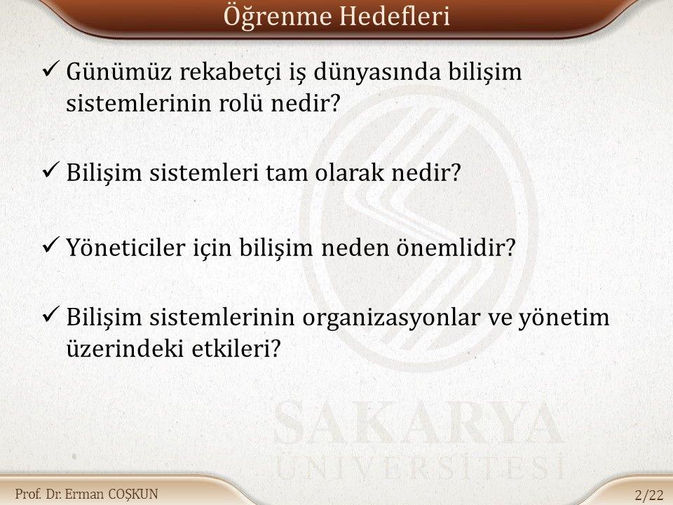Prof. Dr. Erman COŞKUN Öğrenme Hedefleri Günümüz rekabetçi iş dünyasında bilişim sistemlerinin rolü nedir? Bilişim sistemleri tam olarak nedir? Yöneti