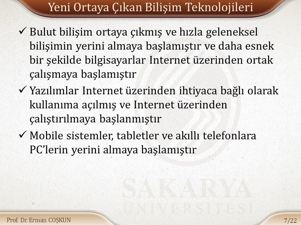 Prof. Dr. Erman COŞKUN Yeni Ortaya Çıkan Bilişim Teknolojileri Bulut bilişim ortaya çıkmış ve hızla geleneksel bilişimin yerini almaya başlamıştır ve