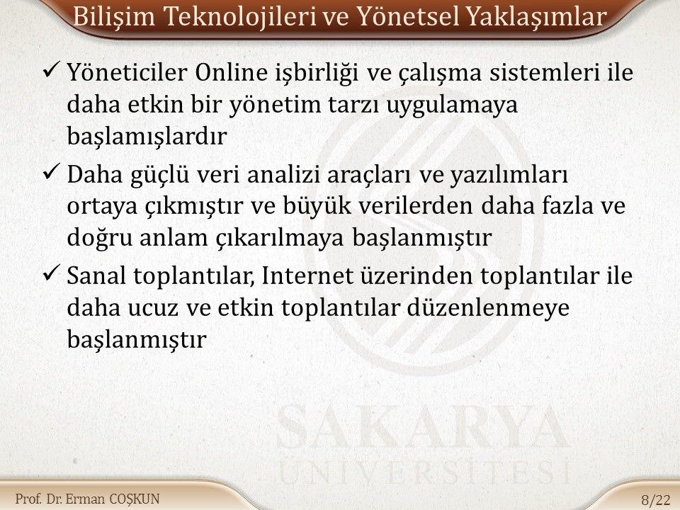 Prof. Dr. Erman COŞKUN Bilişim Teknolojileri ve Yönetsel Yaklaşımlar Yöneticiler Online işbirliği ve çalışma sistemleri ile daha etkin bir yönetim tar