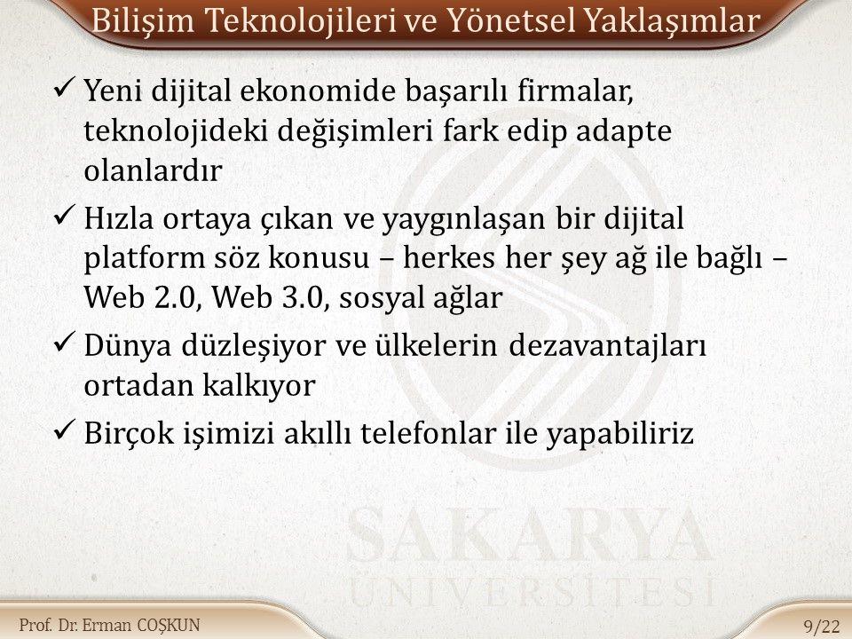 Prof. Dr. Erman COŞKUN Bilişim Teknolojileri ve Yönetsel Yaklaşımlar Yeni dijital ekonomide başarılı firmalar, teknolojideki değişimleri fark edip ada