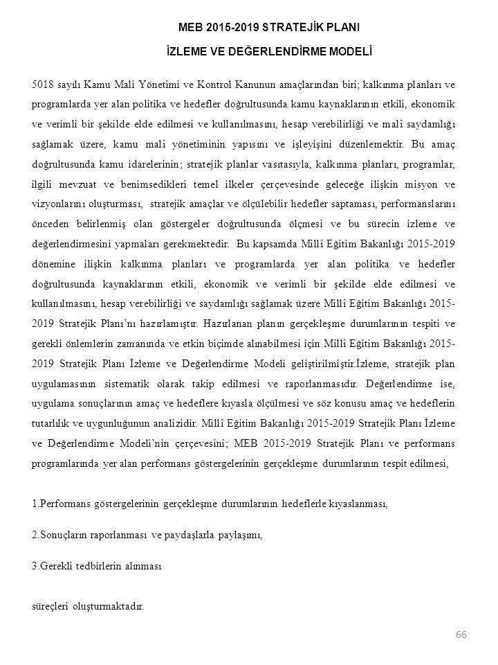 MEB 2015-2019 STRATEJİK PLANI İZLEME VE DEĞERLENDİRME MODELİ 5018 sayılı Kamu Mali Yönetimi ve Kontrol Kanunun amaçlarından biri; kalkınma planları ve