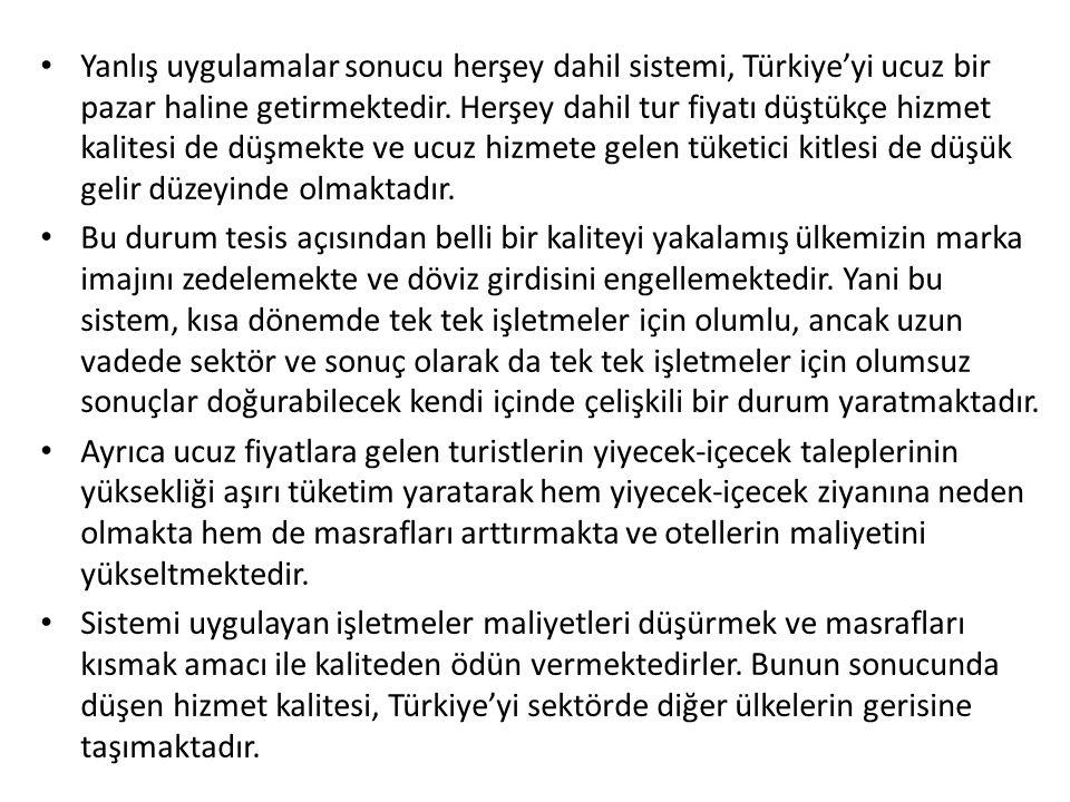 Yanlış uygulamalar sonucu herşey dahil sistemi, Türkiye'yi ucuz bir pazar haline getirmektedir. Herşey dahil tur fiyatı düştükçe hizmet kalitesi de dü