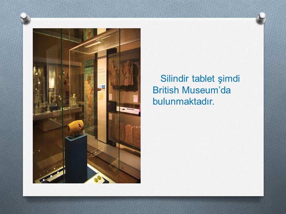 Silindir tablet şimdi British Museum'da bulunmaktadır.
