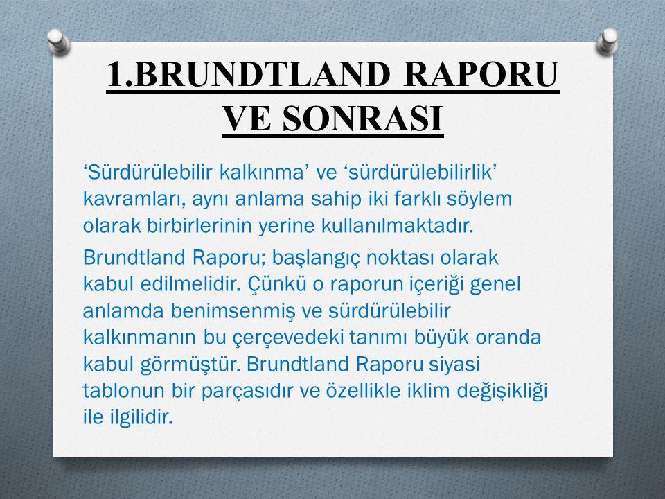 1.BRUNDTLAND RAPORU VE SONRASI 'Sürdürülebilir kalkınma' ve 'sürdürülebilirlik' kavramları, aynı anlama sahip iki farklı söylem olarak birbirlerinin yerine kullanılmaktadır.