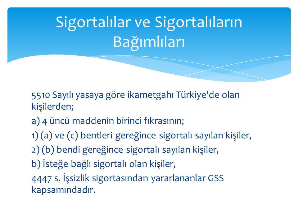 5510 Sayılı yasaya göre ikametgahı Türkiye'de olan kişilerden; a) 4 üncü maddenin birinci fıkrasının; 1) (a) ve (c) bentleri gereğince sigortalı sayıl