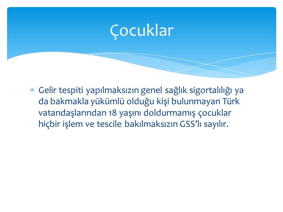  Gelir tespiti yapılmaksızın genel sağlık sigortalılığı ya da bakmakla yükümlü olduğu kişi bulunmayan Türk vatandaşlarından 18 yaşını doldurmamış çoc