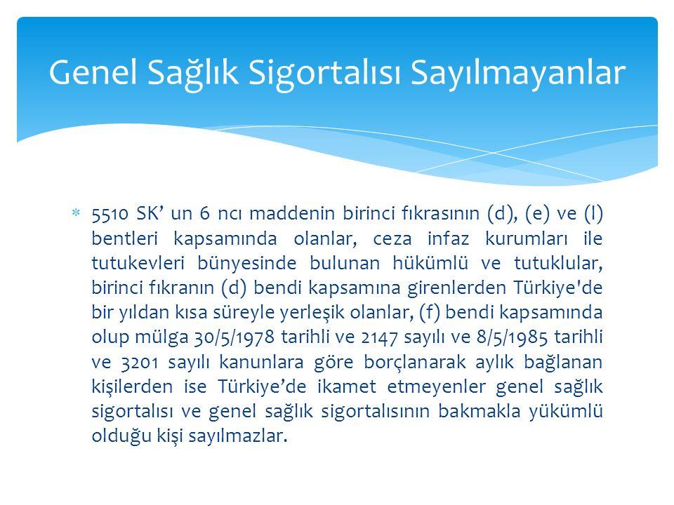  5510 SK' un 6 ncı maddenin birinci fıkrasının (d), (e) ve (l) bentleri kapsamında olanlar, ceza infaz kurumları ile tutukevleri bünyesinde bulunan h