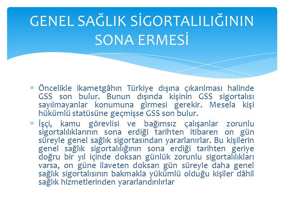  Öncelikle ikametgâhın Türkiye dışına çıkarılması halinde GSS son bulur. Bunun dışında kişinin GSS sigortalısı sayılmayanlar konumuna girmesi gerekir