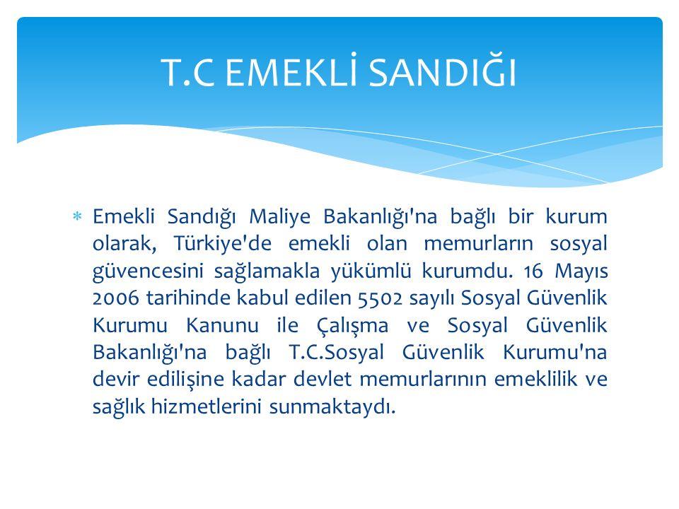  Emekli Sandığı Maliye Bakanlığı'na bağlı bir kurum olarak, Türkiye'de emekli olan memurların sosyal güvencesini sağlamakla yükümlü kurumdu. 16 Mayıs